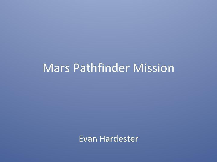Mars Pathfinder Mission Evan Hardester