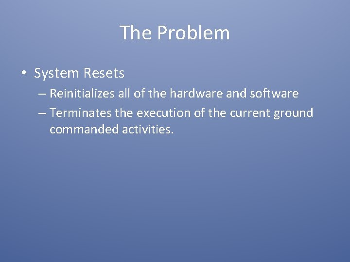 The Problem • System Resets – Reinitializes all of the hardware and software –