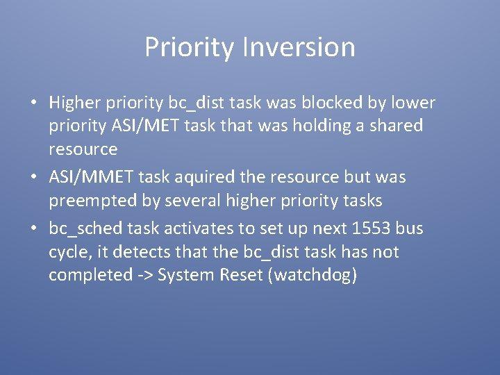 Priority Inversion • Higher priority bc_dist task was blocked by lower priority ASI/MET task