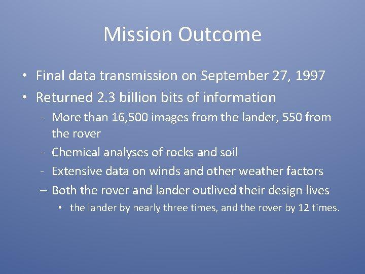 Mission Outcome • Final data transmission on September 27, 1997 • Returned 2. 3