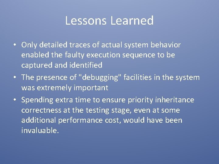 Lessons Learned • Only detailed traces of actual system behavior enabled the faulty execution