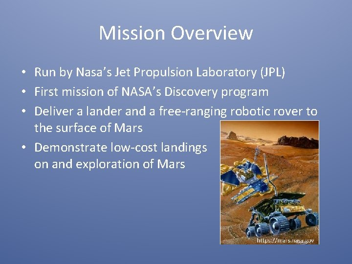 Mission Overview • Run by Nasa's Jet Propulsion Laboratory (JPL) • First mission of