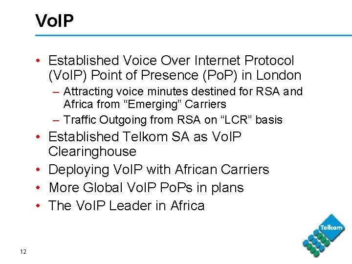 Vo. IP • Established Voice Over Internet Protocol (Vo. IP) Point of Presence (Po.