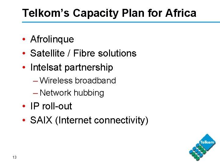 Telkom's Capacity Plan for Africa • Afrolinque • Satellite / Fibre solutions • Intelsat