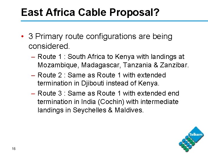 East Africa Cable Proposal? • 3 Primary route configurations are being considered. – Route