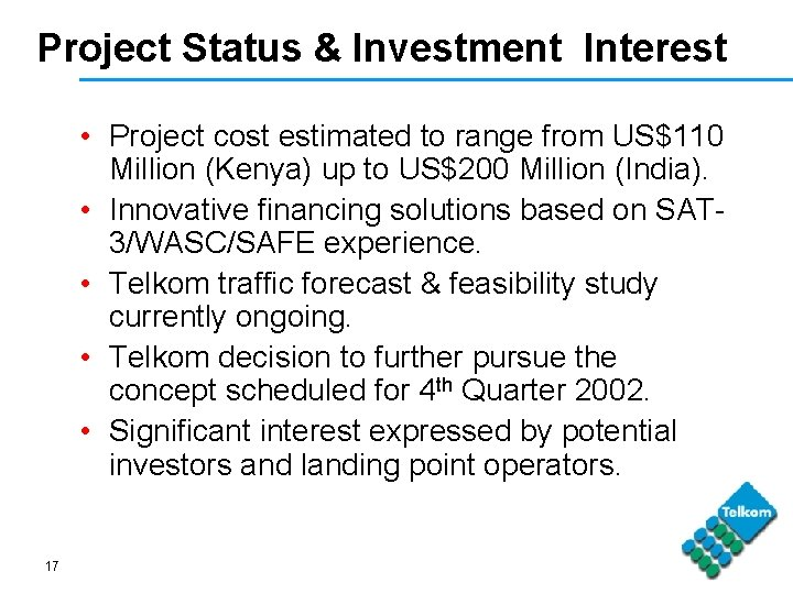 Project Status & Investment Interest • Project cost estimated to range from US$110 Million