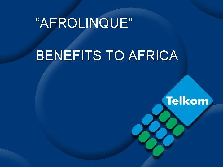 """AFROLINQUE"" BENEFITS TO AFRICA"