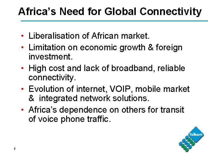 Africa's Need for Global Connectivity • Liberalisation of African market. • Limitation on economic