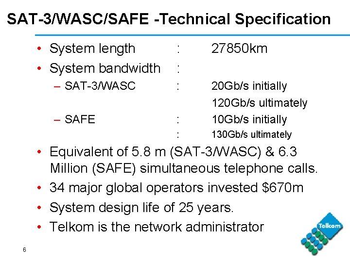 SAT-3/WASC/SAFE -Technical Specification • System length • System bandwidth : : 27850 km –