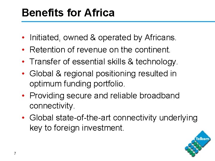 Benefits for Africa • • Initiated, owned & operated by Africans. Retention of revenue