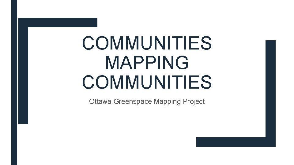 COMMUNITIES MAPPING COMMUNITIES Ottawa Greenspace Mapping Project