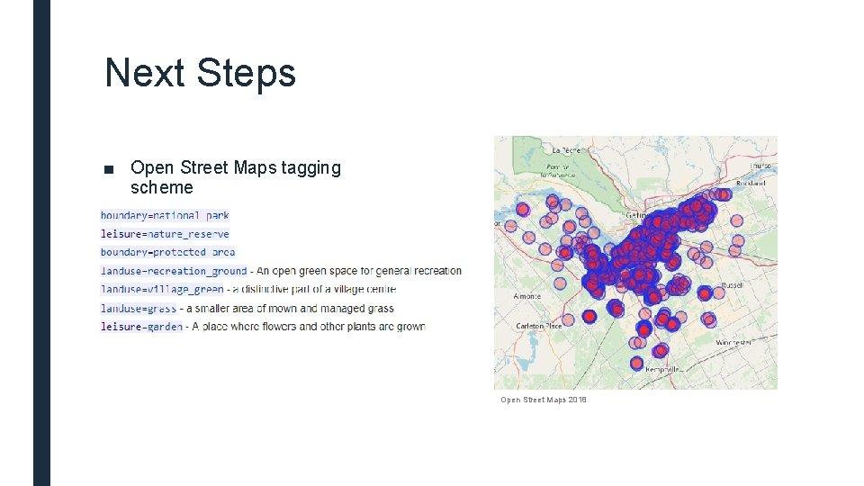 Next Steps ■ Open Street Maps tagging scheme Open Street Maps 2018