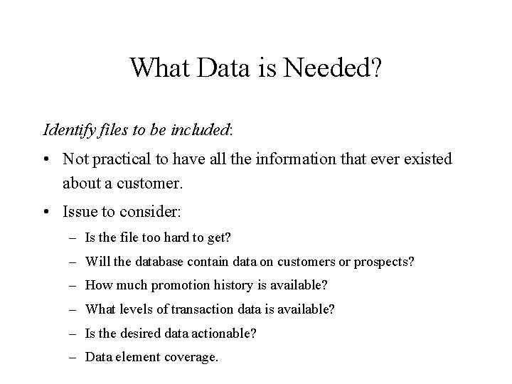 What Data is Needed? Identify files to be included: • Not practical to have