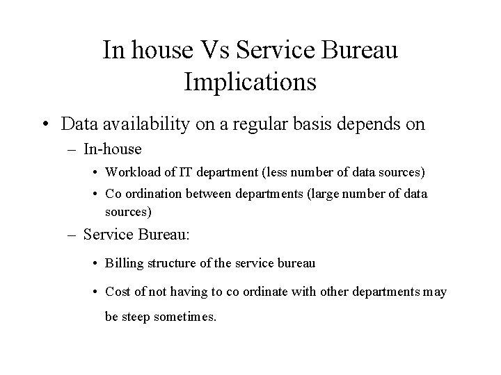 In house Vs Service Bureau Implications • Data availability on a regular basis depends
