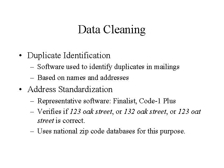 Data Cleaning • Duplicate Identification – Software used to identify duplicates in mailings –
