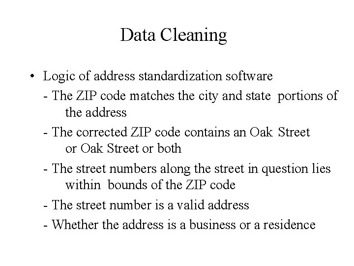 Data Cleaning • Logic of address standardization software - The ZIP code matches the
