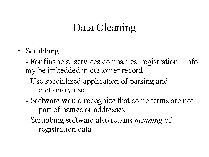 Data Cleaning • Scrubbing - For financial services companies, registration info my be imbedded