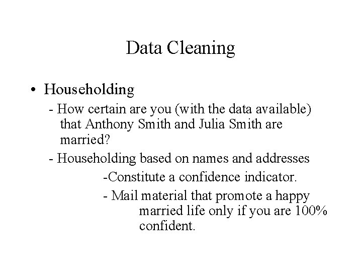 Data Cleaning • Householding - How certain are you (with the data available) that