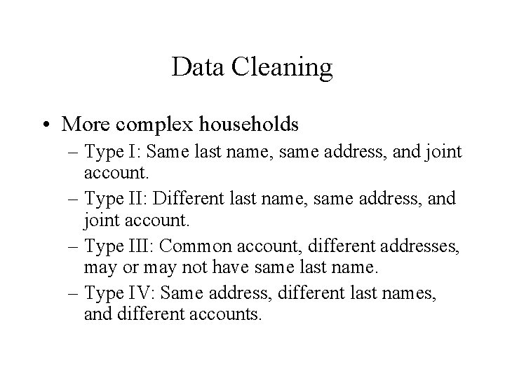 Data Cleaning • More complex households – Type I: Same last name, same address,