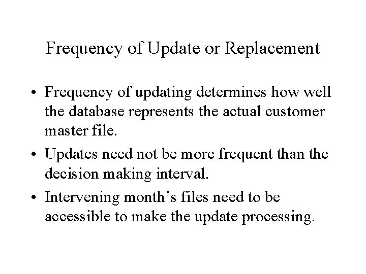 Frequency of Update or Replacement • Frequency of updating determines how well the database
