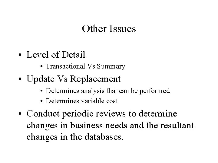 Other Issues • Level of Detail • Transactional Vs Summary • Update Vs Replacement