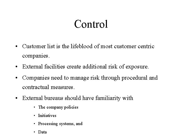 Control • Customer list is the lifeblood of most customer centric companies. • External