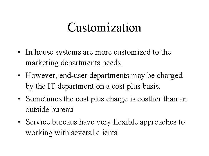 Customization • In house systems are more customized to the marketing departments needs. •