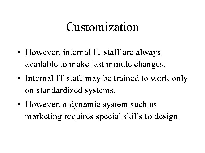 Customization • However, internal IT staff are always available to make last minute changes.