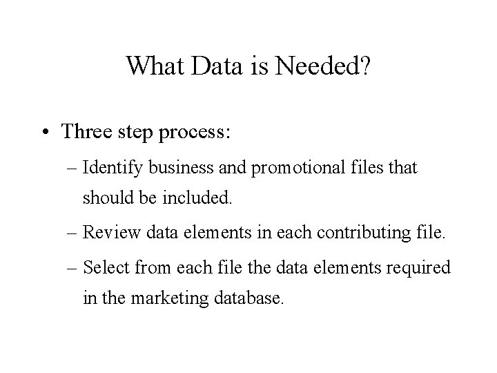 What Data is Needed? • Three step process: – Identify business and promotional files