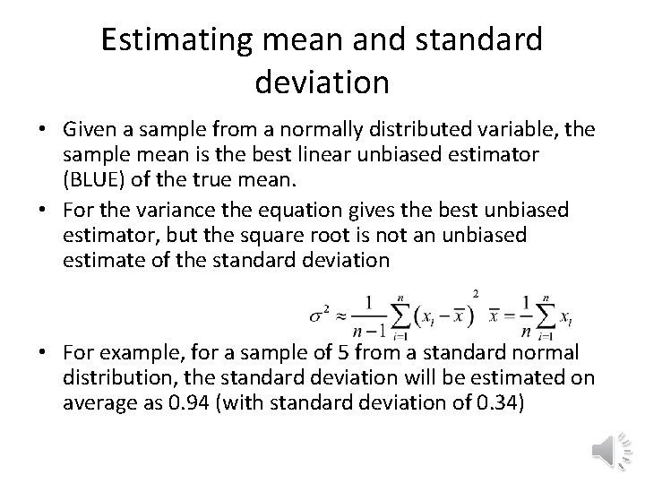 Estimating mean and standard deviation • Given a sample from a normally distributed variable,
