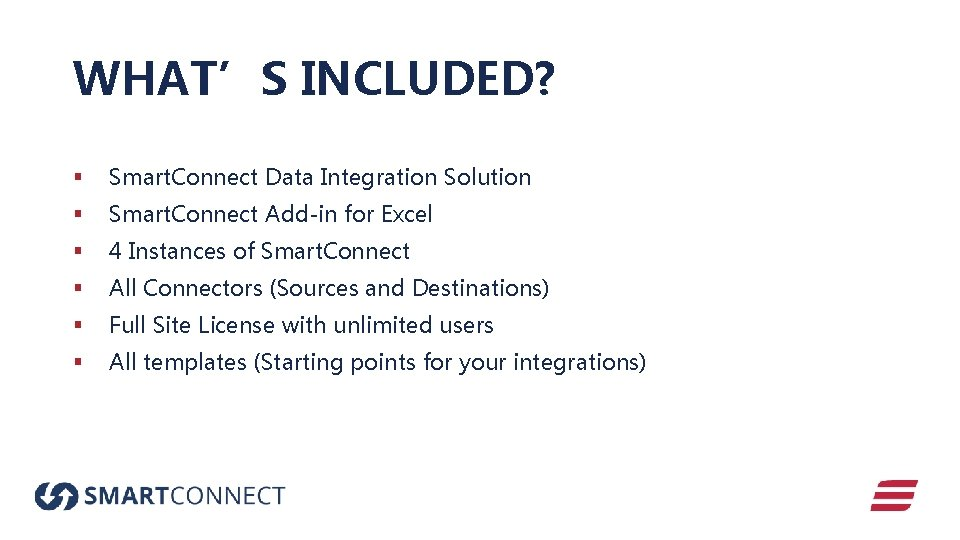 WHAT'S INCLUDED? § Smart. Connect Data Integration Solution § Smart. Connect Add-in for Excel