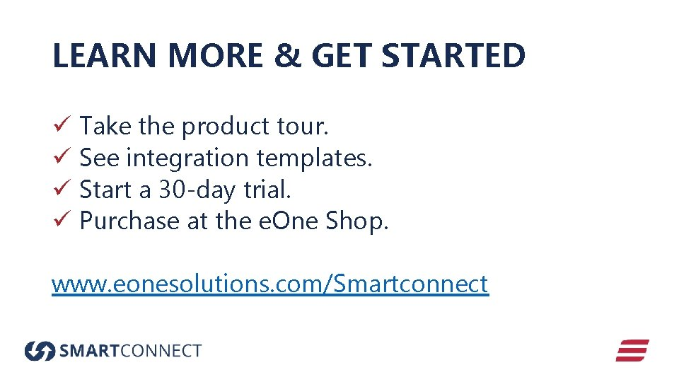 LEARN MORE & GET STARTED ü Take the product tour. ü See integration templates.