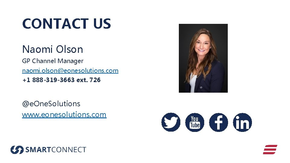 CONTACT US Naomi Olson GP Channel Manager naomi. olson@eonesolutions. com +1 888 -319 -3663