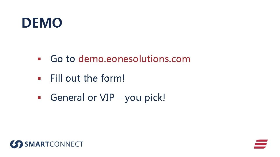 DEMO § Go to demo. eonesolutions. com § Fill out the form! § General