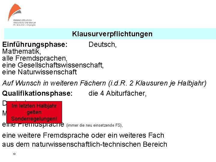 Klausurverpflichtungen Einführungsphase: Deutsch, Mathematik, alle Fremdsprachen, eine Gesellschaftswissenschaft, eine Naturwissenschaft Auf Wunsch in weiteren