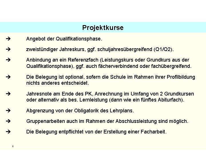 Projektkurse Angebot der Qualifikationsphase. zweistündiger Jahreskurs, ggf. schuljahresübergreifend (Q 1/Q 2). Anbindung an ein