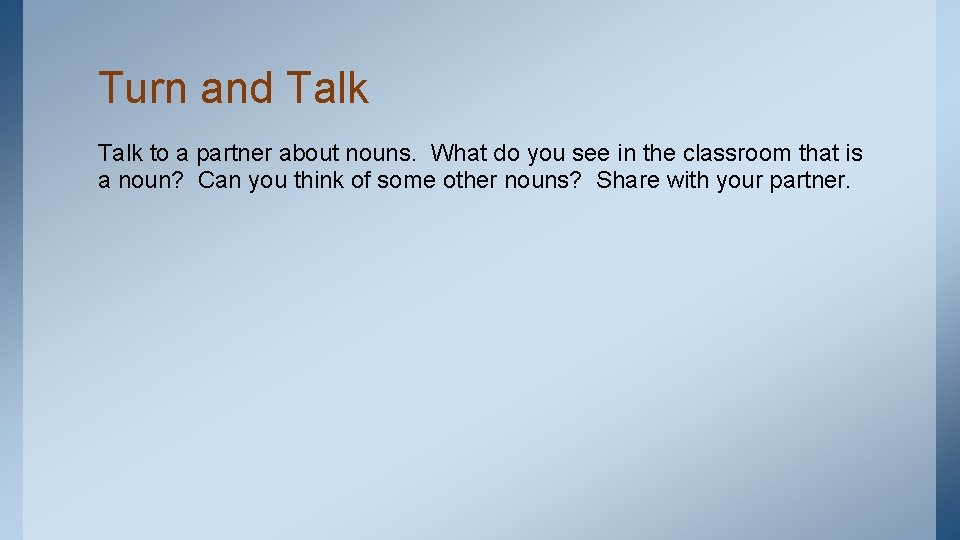 Turn and Talk to a partner about nouns. What do you see in the