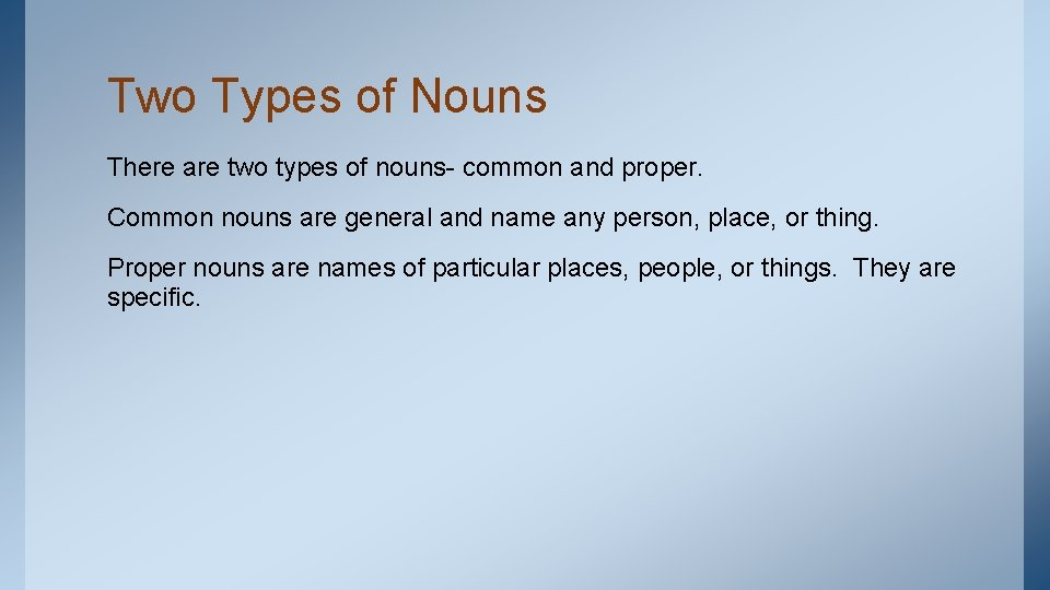 Two Types of Nouns There are two types of nouns- common and proper. Common