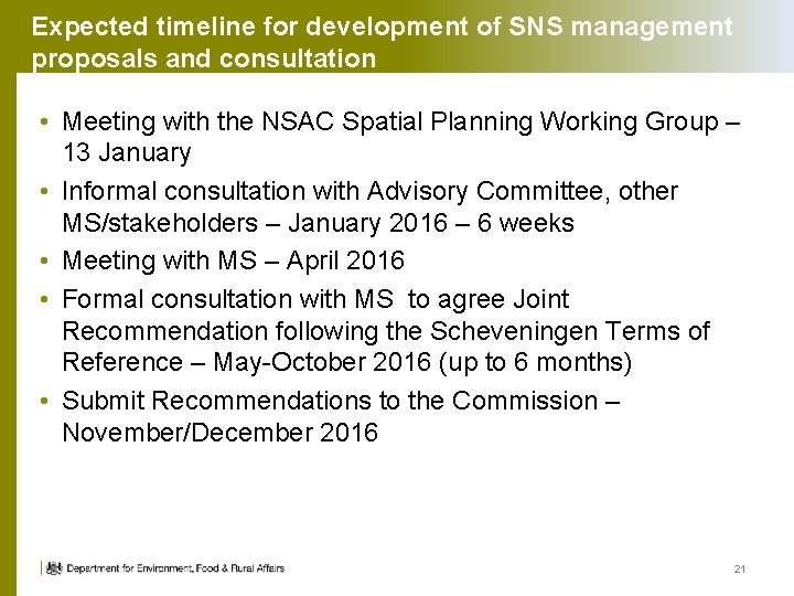 Expected timeline for development of SNS management proposals and consultation • Meeting with the