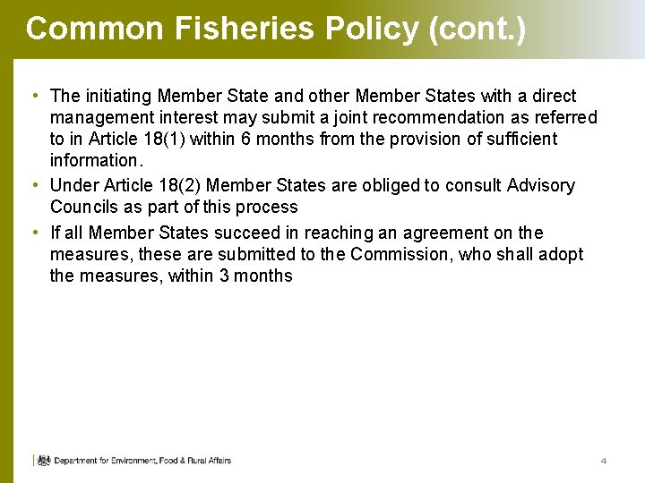 Common Fisheries Policy (cont. ) • The initiating Member State and other Member States