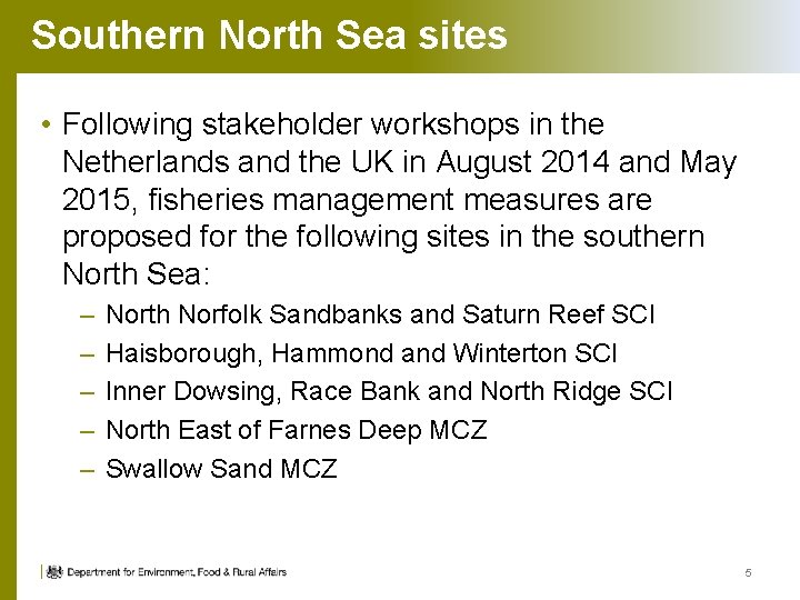 Southern North Sea sites • Following stakeholder workshops in the Netherlands and the UK