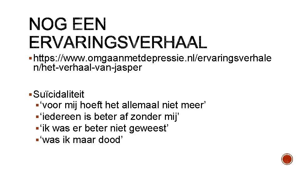 § https: //www. omgaanmetdepressie. nl/ervaringsverhale n/het-verhaal-van-jasper § Suïcidaliteit § 'voor mij hoeft het allemaal