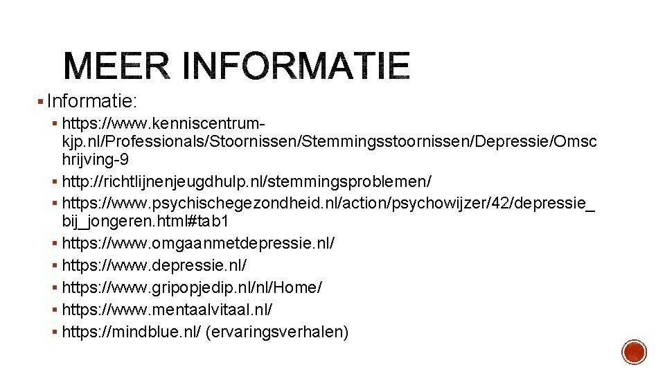 § Informatie: § https: //www. kenniscentrumkjp. nl/Professionals/Stoornissen/Stemmingsstoornissen/Depressie/Omsc hrijving-9 § http: //richtlijnenjeugdhulp. nl/stemmingsproblemen/ § https: