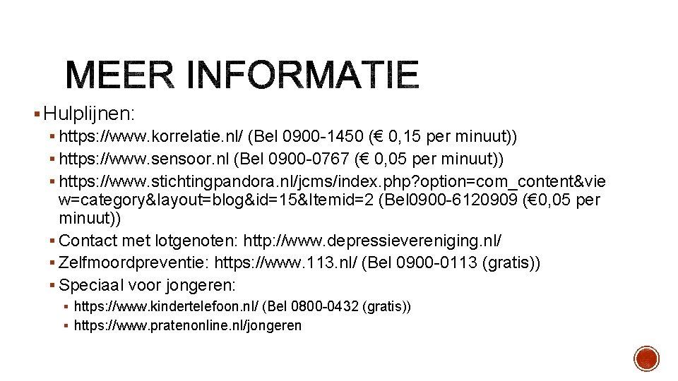 § Hulplijnen: § https: //www. korrelatie. nl/ (Bel 0900 -1450 (€ 0, 15 per