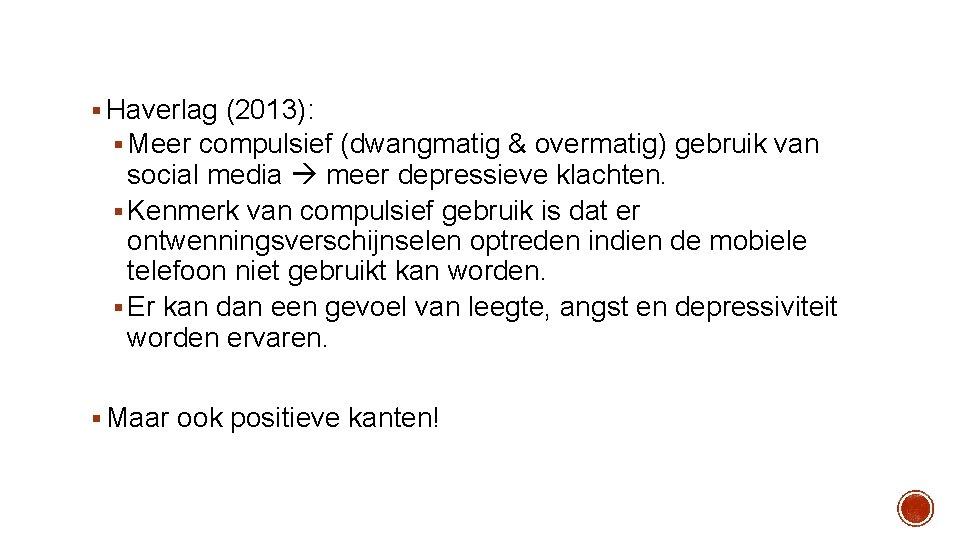 § Haverlag (2013): § Meer compulsief (dwangmatig & overmatig) gebruik van social media meer