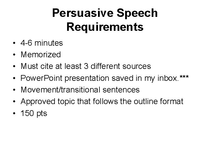 Persuasive Speech Requirements • • 4 -6 minutes Memorized Must cite at least 3
