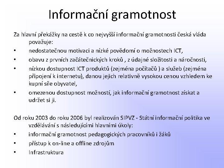Informační gramotnost Za hlavní překážky na cestě k co nejvyšší informační gramotnosti česká vláda