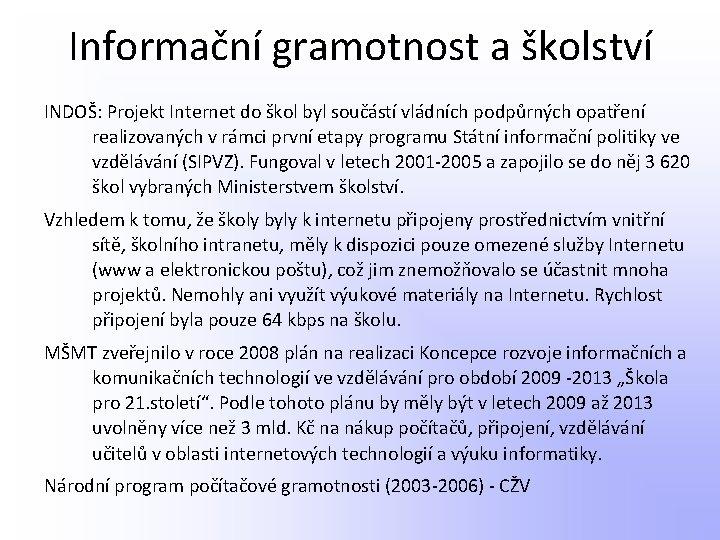 Informační gramotnost a školství INDOŠ: Projekt Internet do škol byl součástí vládních podpůrných opatření