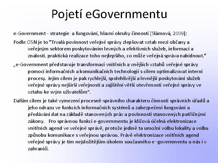 Pojetí e. Governmentu e-Government - strategie a fungování, hlavní okruhy činnosti [Slámová, 2009]: Podle