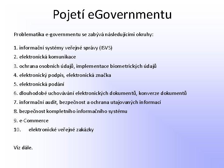 Pojetí e. Governmentu Problematika e-governmentu se zabývá následujícími okruhy: 1. informační systémy veřejné správy